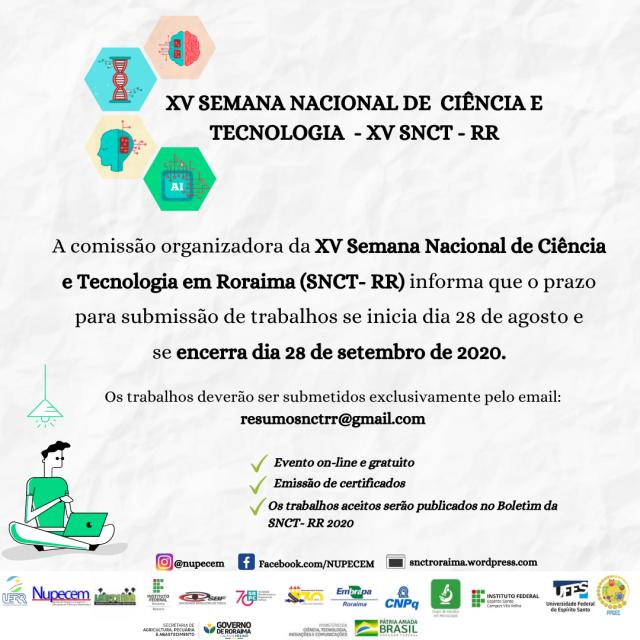 A comissão organizadora da XV Semana Nacional de Ciência e Tecnologia em Roraima (SNCT- RR) informa que o prazo para submissão de trabalhos se inicia dia 01 de agosto e se encerra dia 16 de setembro de 2020. (4)